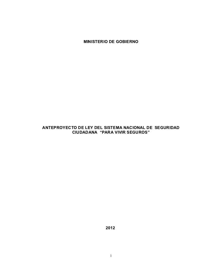 """MINISTERIO DE GOBIERNOANTEPROYECTO DE LEY DEL SISTEMA NACIONAL DE SEGURIDAD          CIUDADANA """"PARA VIVIR SEGUROS""""       ..."""