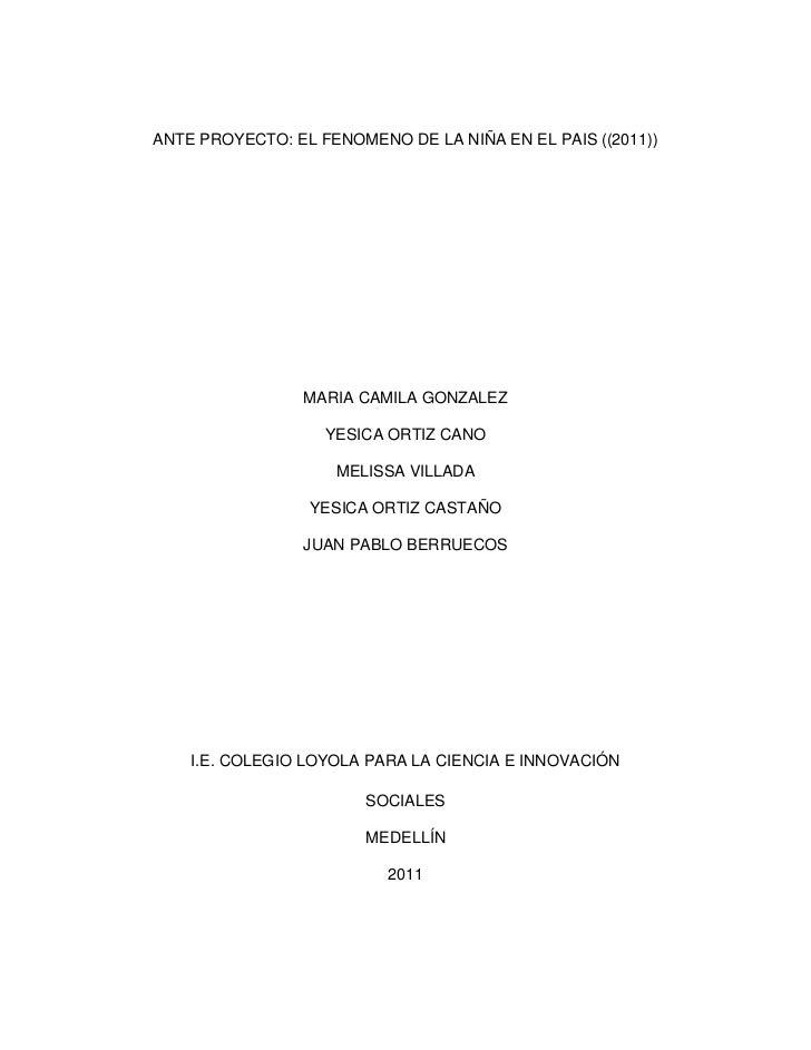 ANTE PROYECTO: EL FENOMENO DE LA NIÑA EN EL PAIS ((2011))<br />MARIA CAMILA GONZALEZ<br />YESICA ORTIZ CANO<br />MELISSA V...