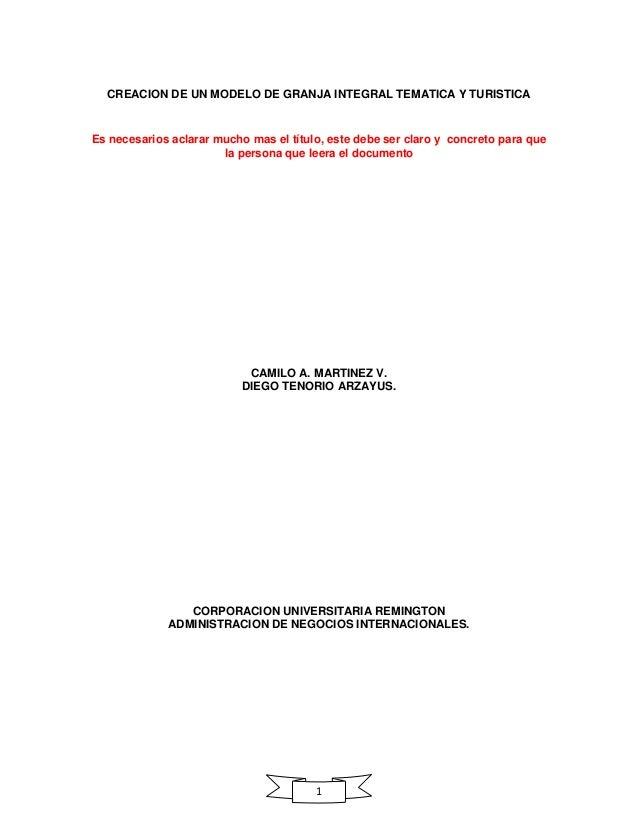 CREACION DE UN MODELO DE GRANJA INTEGRAL TEMATICA Y TURISTICA  Es necesarios aclarar mucho mas el título, este debe ser cl...