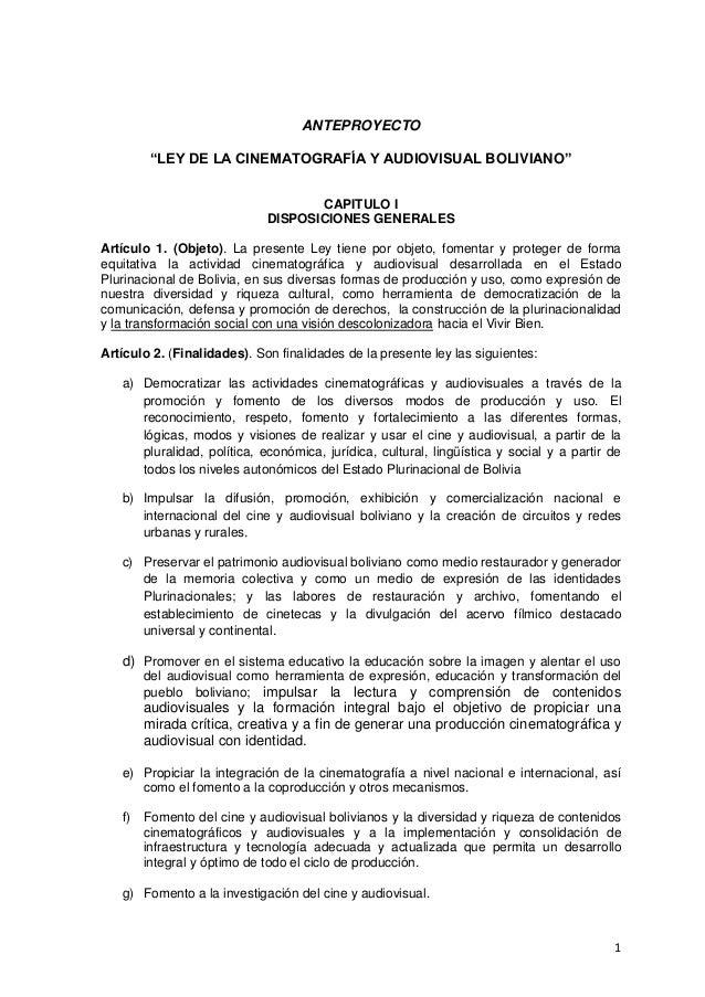 """1ANTEPROYECTO""""LEY DE LA CINEMATOGRAFÍA Y AUDIOVISUAL BOLIVIANO""""CAPITULO IDISPOSICIONES GENERALESArtículo 1. (Objeto). La p..."""
