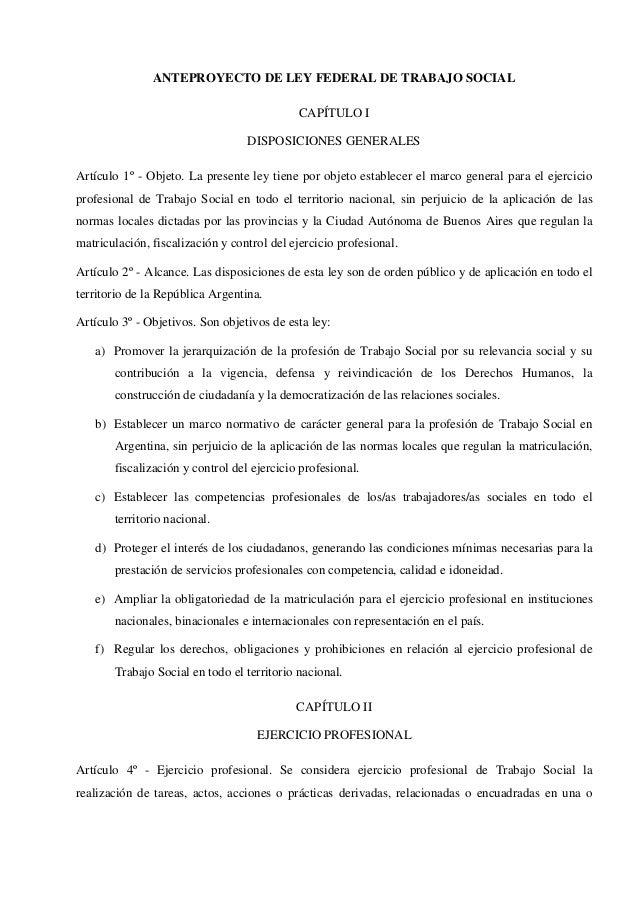 ANTEPROYECTO DE LEY FEDERAL DE TRABAJO SOCIAL CAPÍTULO I DISPOSICIONES GENERALES Artículo 1º - Objeto. La presente ley tie...