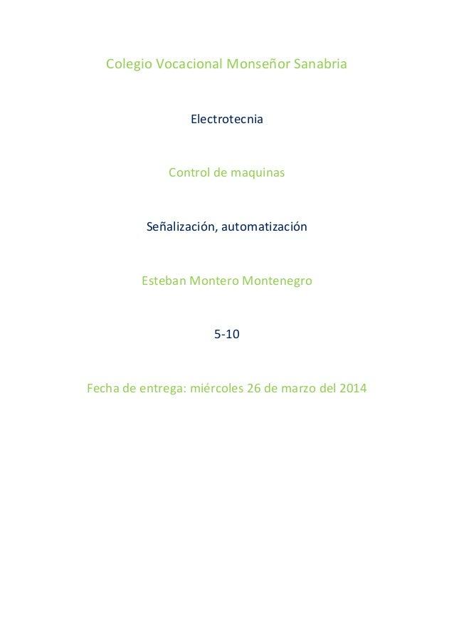 Colegio Vocacional Monseñor Sanabria Electrotecnia Control de maquinas Señalización, automatización Esteban Montero Monten...