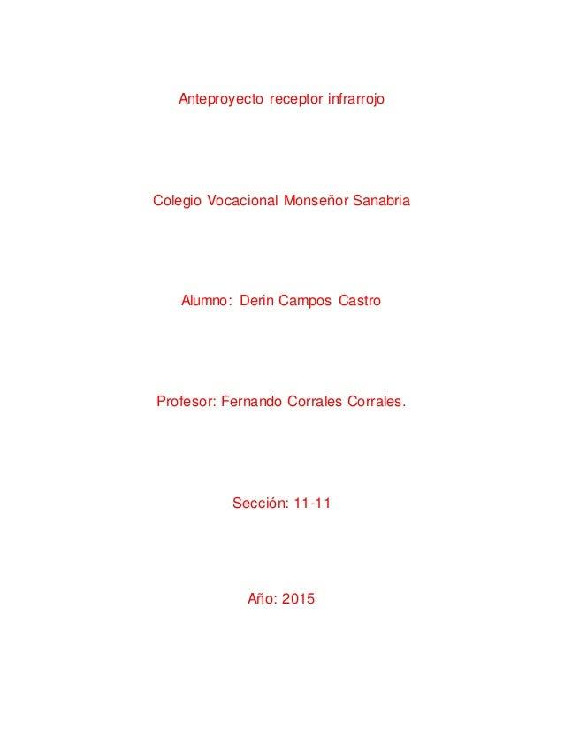 Anteproyecto receptor infrarrojo Colegio Vocacional Monseñor Sanabria Alumno: Derin Campos Castro Profesor: Fernando Corra...