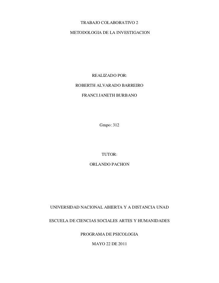 TRABAJO COLABORATIVO 2METODOLOGIA DE LA INVESTIGACION<br />REALIZADO POR:ROBERTH ALVARADO BARREIROFRANCI JANETH BURBANO...