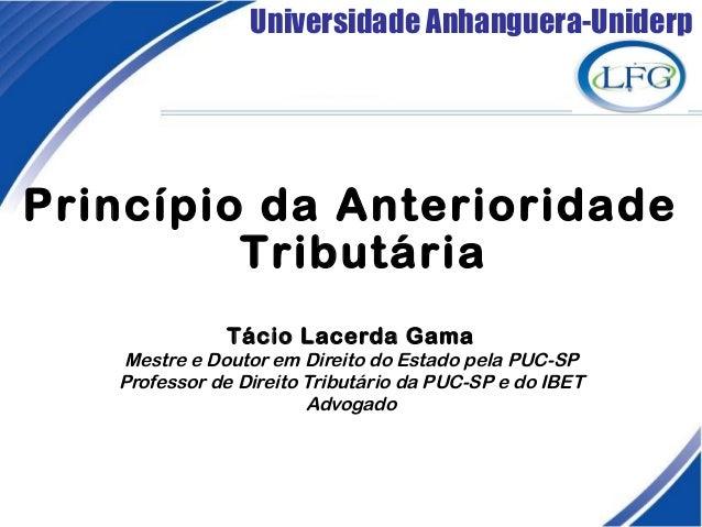 Universidade Anhanguera-Uniderp Tácio Lacerda Gama Mestre e Doutor em Direito do Estado pela PUC-SP Professor de Direito T...