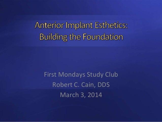 First Mondays Study Club Robert C. Cain, DDS March 3, 2014