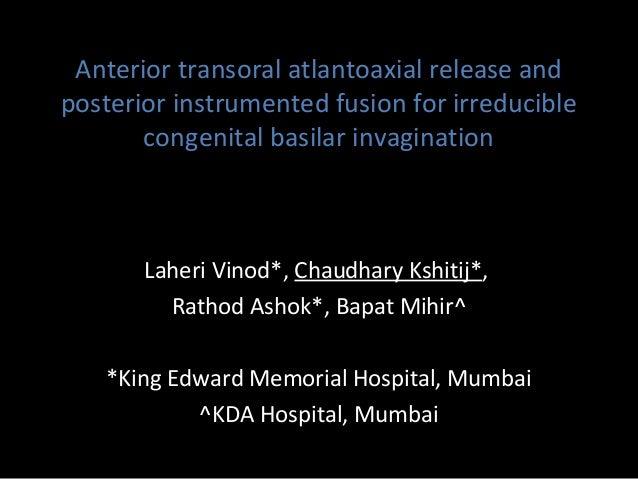 Anterior transoral atlantoaxial release and posterior instrumented fusion for irreducible congenital basilar invagination ...