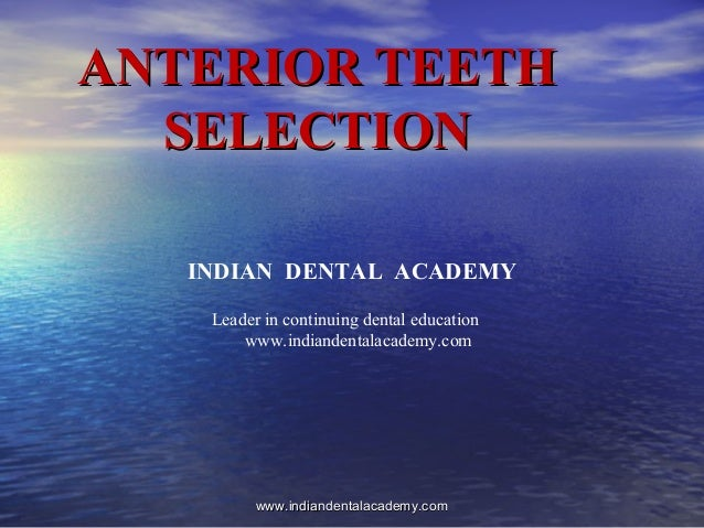 ANTERIOR TEETHANTERIOR TEETH SELECTIONSELECTION INDIAN DENTAL ACADEMY Leader in continuing dental education www.indiandent...