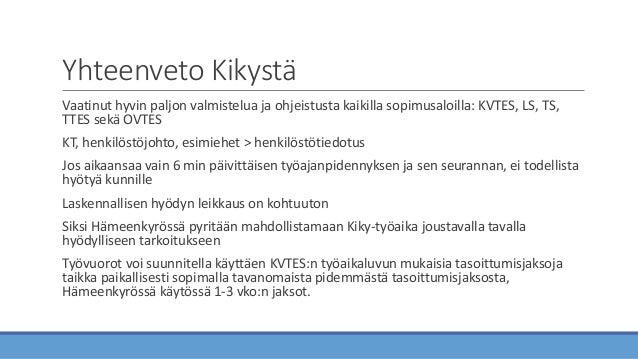 Yhteenveto Kikystä Vaatinut hyvin paljon valmistelua ja ohjeistusta kaikilla sopimusaloilla: KVTES, LS, TS, TTES sekä OVTE...