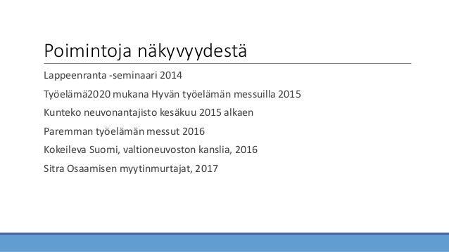 Poimintoja näkyvyydestä Lappeenranta -seminaari 2014 Työelämä2020 mukana Hyvän työelämän messuilla 2015 Kunteko neuvonanta...