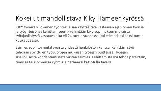 Kokeilut mahdollistava Kiky Hämeenkyrössä KIKY työaika > jokainen työntekijä saa käyttää tätä vastaavan ajan oman työnsä j...