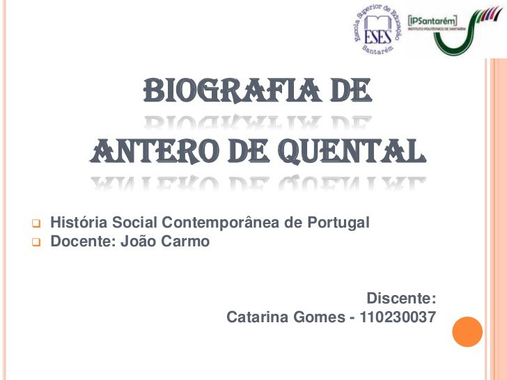 BIOGRAFIA DE         ANTERO DE QUENTAL   História Social Contemporânea de Portugal   Docente: João Carmo                ...