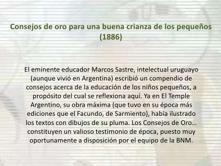 Consejos de oro para una buena crianza de los pequeños (1886)<br />El eminente educador Marcos Sastre, intelectual uruguay...