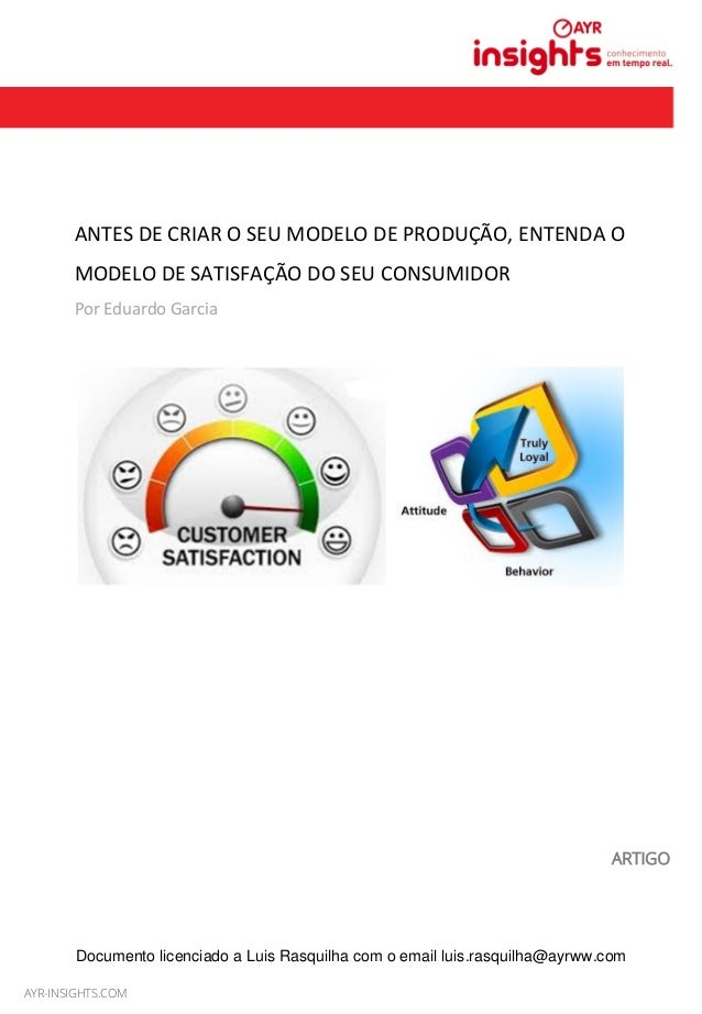 MAIO 2013 ANTES  DE  CRIAR  O  SEU  MODELO  DE  PRODUÇÃO,  ENTENDA  O   MODELO  DE  SATISFAÇÃO  ...