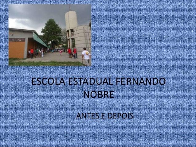 ESCOLA ESTADUAL FERNANDO NOBRE ANTES E DEPOIS