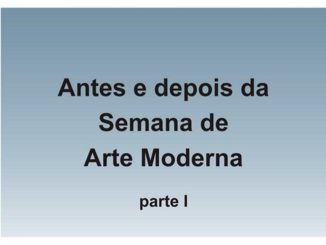 Antes e depois da Semana de Arte Moderna de 1922 - parte I