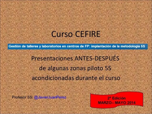 Curso CEFIRE  Presentaciones ANTES-DESPUÉS  de algunas zonas piloto 5S  acondicionadas durante el curso  2ª Edición  MARZO...