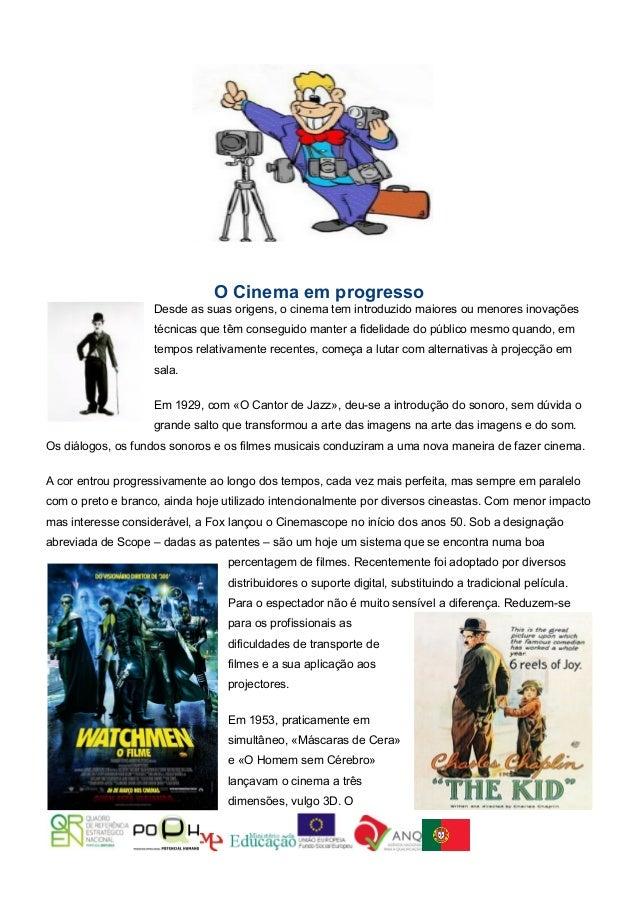 O Cinema em progresso                    Desde as suas origens, o cinema tem introduzido maiores ou menores inovações     ...