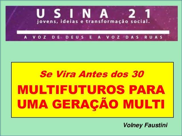 Se Vira Antes dos 30  MULTIFUTUROS PARA UMA GERAÇÃO MULTI Volney Faustini