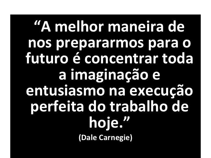 """<ul><li>"""" A melhor maneira de nos prepararmos para o futuro é concentrar toda a imaginação e entusiasmo na execução perfei..."""