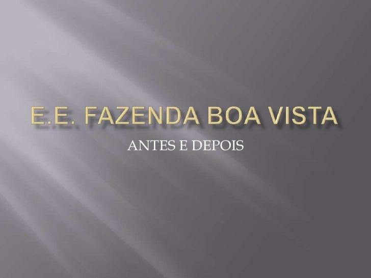 E.E. FAZENDA BOA VISTA<br />ANTES E DEPOIS<br />