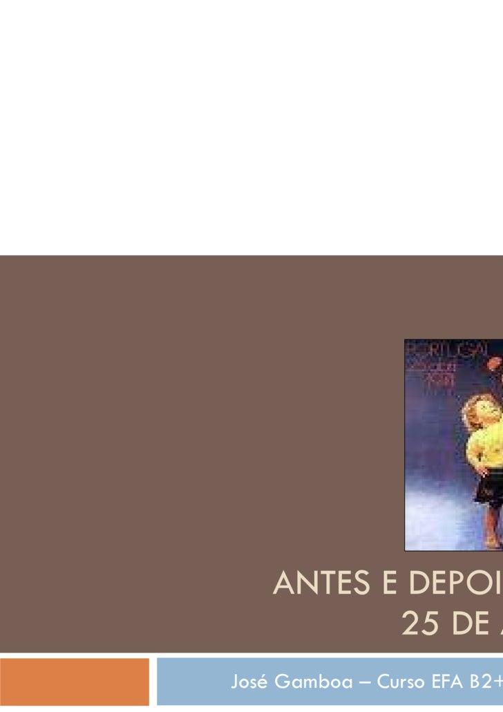 ANTES E DEPOIS DO 25 DE ABRIL José Gamboa – Curso EFA B2+B3