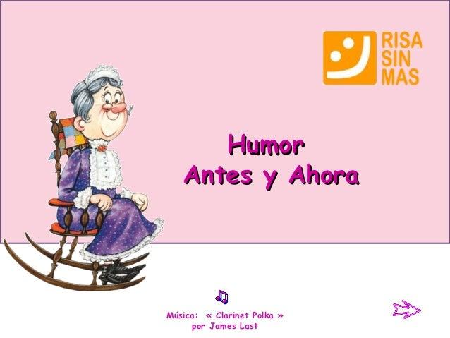 Humor   Antes y AhoraMúsica: «Clarinet Polka»     por James Last