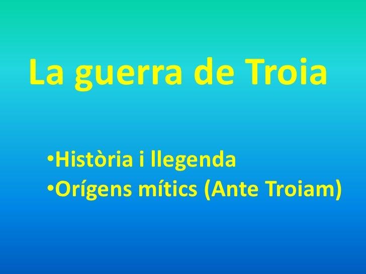 La guerra de Troia<br /><ul><li>Història i llegenda