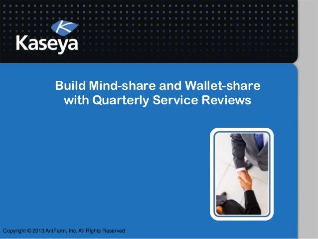 Build Mind-share and Wallet-sharewith Quarterly Service ReviewsCopyright © 2013 AntFarm, Inc. All Rights Reserved