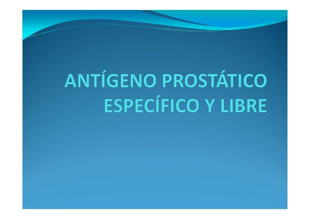  La toma de la muestra de sangre debe ser practicada   antes de la biopsia prostática, masaje prostático, o   prostatecto...