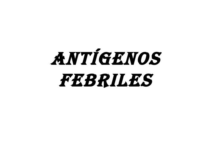 ANTÍGENOS FEBRILES