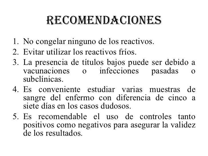 RECOMENDACIONES1. No congelar ninguno de los reactivos.2. Evitar utilizar los reactivos fríos.3. La presencia de títulos b...