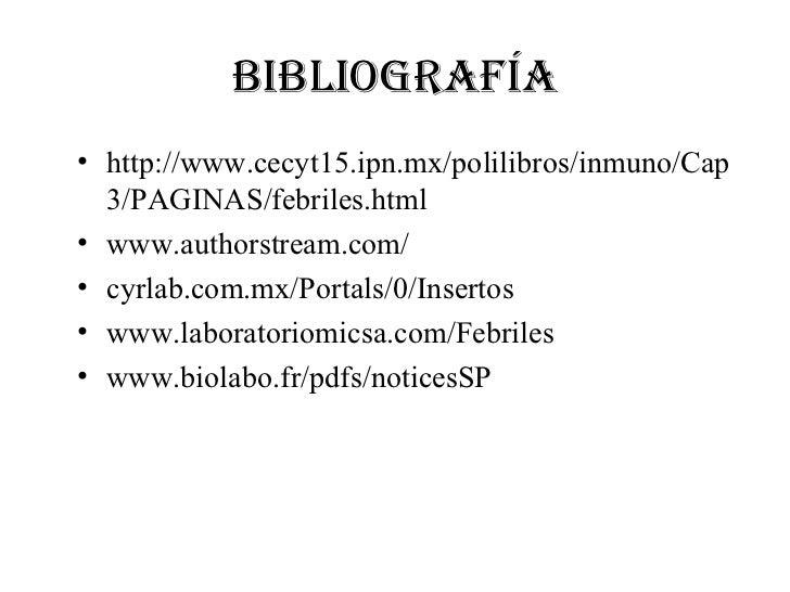BIBLIOGRAFÍA• http://www.cecyt15.ipn.mx/polilibros/inmuno/Cap  3/PAGINAS/febriles.html• www.authorstream.com/• cyrlab.com....