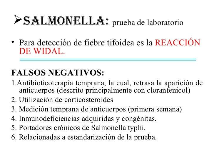 SALMONELLA: prueba de laboratorio• Para detección de fiebre tifoidea es la REACCIÓN  DE WIDAL.FALSOS NEGATIVOS:1.Antibiot...