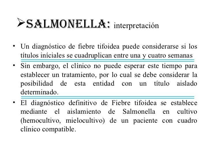 SALMONELLA: interpretación• Un diagnóstico de fiebre tifoidea puede considerarse si los  títulos iníciales se cuadruplica...