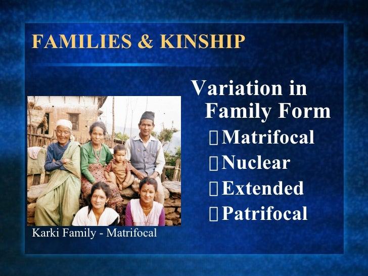 FAMILIES & KINSHIP <ul><li>Variation in Family Form </li></ul><ul><ul><li>Matrifocal </li></ul></ul><ul><ul><li>Nuclear </...