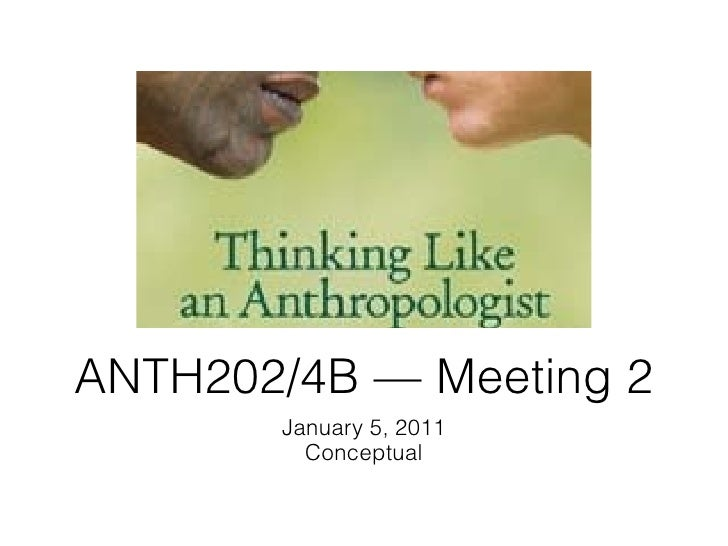ANTH202/4B — Meeting 2       January 5, 2011         Conceptual