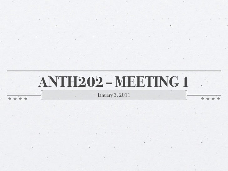 ANTH202 – MEETING 1       January 3, 2011
