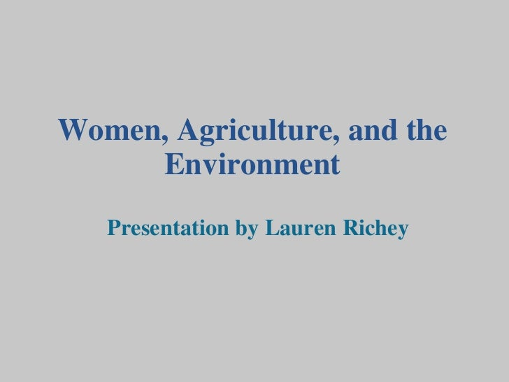 Women, Agriculture, and the Environment Presentation by Lauren Richey