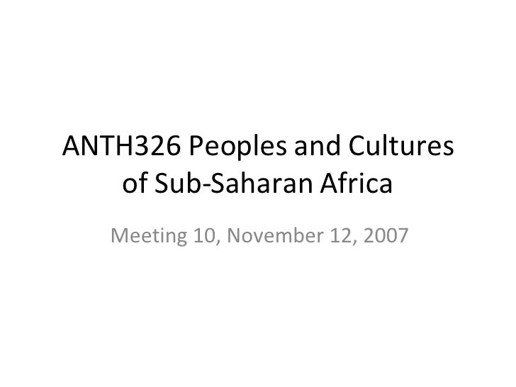 ANTH326 Peoples and Cultures of Sub-Saharan Africa Meeting 10, November 12, 2007