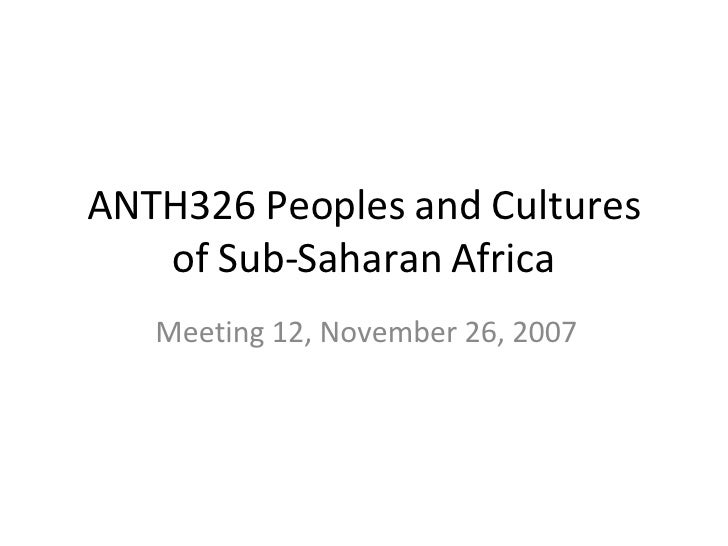 ANTH326 Peoples and Cultures of Sub-Saharan Africa Meeting 12, November 26, 2007