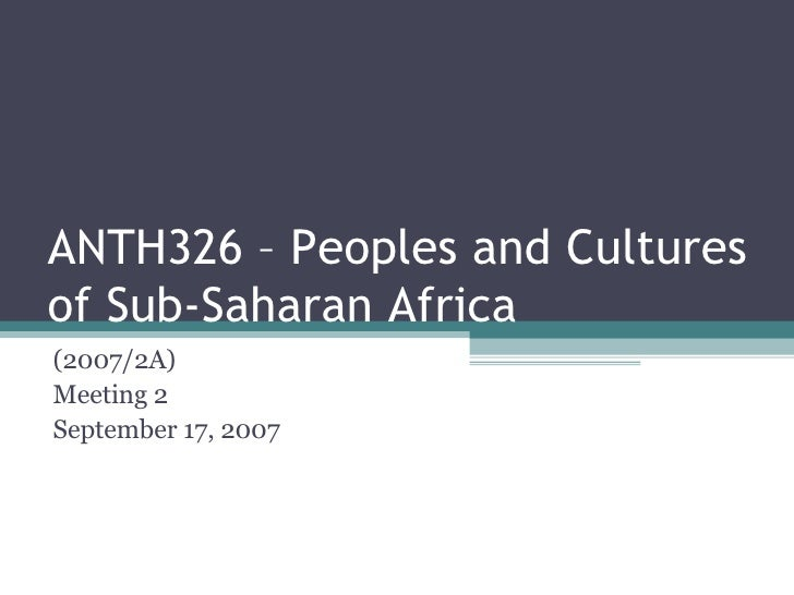 ANTH326 – Peoples and Cultures of Sub-Saharan Africa (2007/2A) Meeting 2 September 17, 2007