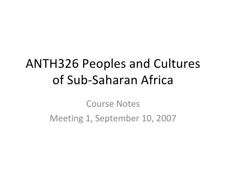 ANTH326 Peoples and Cultures of Sub-Saharan Africa Course Notes Meeting 1, September 10, 2007