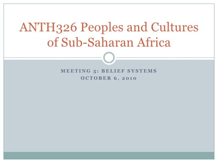 Meeting 5: Belief Systems<br />October 6, 2010<br />ANTH326 Peoples and Cultures of Sub-Saharan Africa<br />