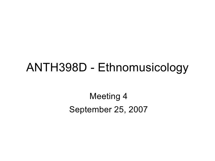 ANTH398D - Ethnomusicology Meeting 4 September 25, 2007