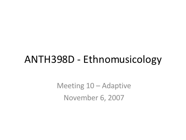 ANTH398D - Ethnomusicology Meeting 10 – Adaptive November 6, 2007