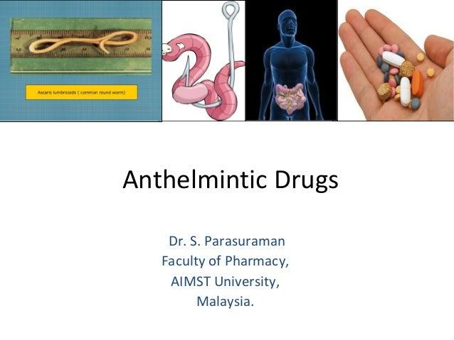 Anthelmintic Drugs  Dr. S. Parasuraman  Faculty of Pharmacy,  AIMST University,  Malaysia.