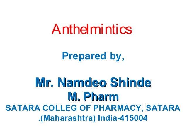 Anthelmintics Prepared by,  Mr. Namdeo Shinde M. Pharm SATARA COLLEG OF PHARMACY, SATARA .(Maharashtra) India-415004