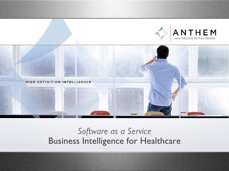 Software as a Service <ul><li>Business Intelligence for Healthcare </li></ul>