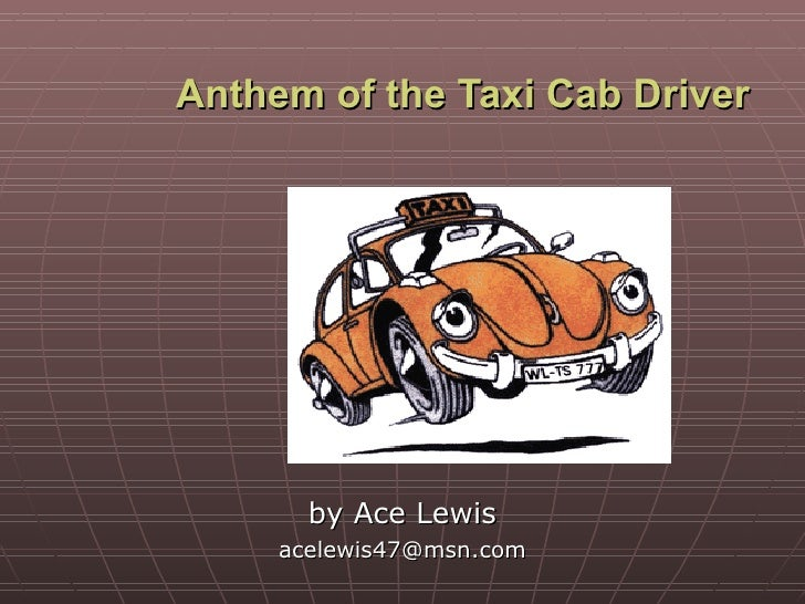 Anthem of the Taxi Cab Driver by Ace Lewis [email_address]